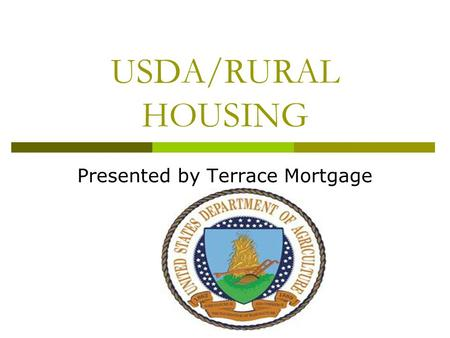 USDA/RURAL HOUSING Presented by Terrace Mortgage.
