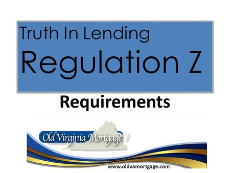 Requirements Truth In Lending Regulation Z www.oldvamortgage.com.
