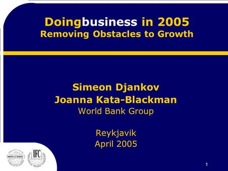 1 Doingbusiness in 2005 Removing Obstacles to Growth Simeon Djankov Joanna Kata-Blackman World Bank Group Reykjavik April 2005.