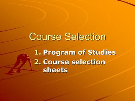 Course Selection 1.Program of Studies 2.Course selection sheets.