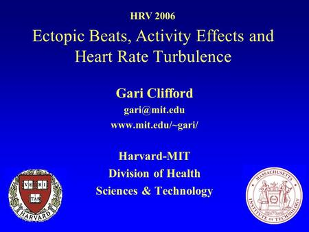 Ectopic Beats, Activity Effects and Heart Rate Turbulence Gari Clifford  Harvard-MIT Division of Health Sciences & Technology.
