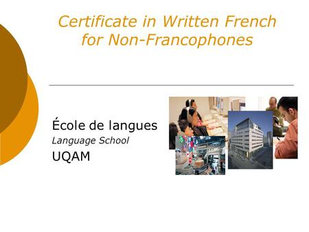 Certificate in Written French for Non-Francophones École de langues Language School UQAM.