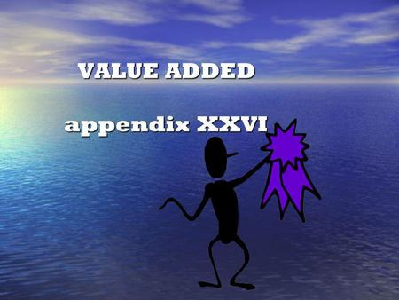 VALUE ADDED appendix XXVI VALUE ADDED appendix XXVI.