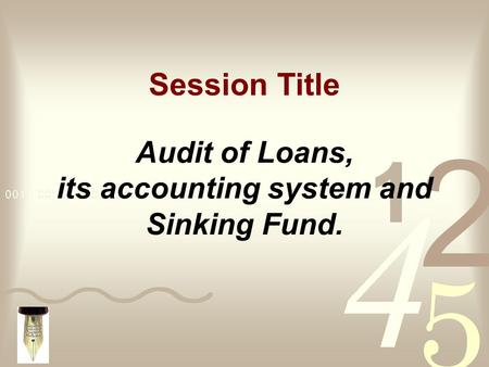 Audit of Loans, its accounting system and Sinking Fund. Session Title.