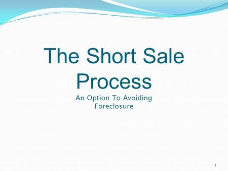 The Short Sale Process An Option To Avoiding Foreclosure 1.