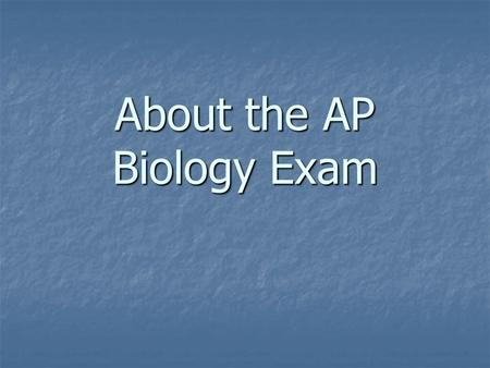 About the AP Biology Exam. Why take the AP Exam? Students who take the AP Exam… Stand out in the college admissions process! Earn academic scholarships.