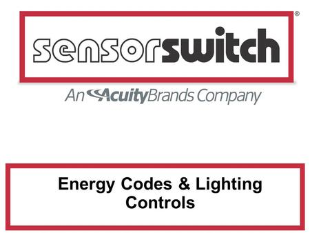 Energy Codes & Lighting Controls. Presentation Outline 1.U.S. Energy Code Status 2.ASHRAE 90.1 3.California Title 24 4.LEED 5.EPAct 2005.