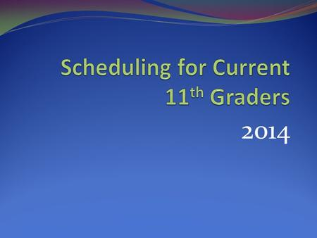 2014. 12 th Grade Schedules Two required classes English Government/Economics Four elective classes* (3 if up credits) College Prep and/or Program Elective.