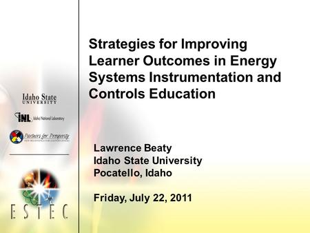Strategies for Improving Learner Outcomes in Energy Systems Instrumentation and Controls Education Lawrence Beaty Idaho State University Pocatello, Idaho.
