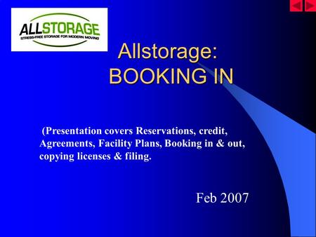 Allstorage: BOOKING IN Allstorage: BOOKING IN Feb 2007 (Presentation covers Reservations, credit, Agreements, Facility Plans, Booking in & out, copying.