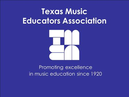 Texas Music Educators Association Promoting excellence in music education since 1920.