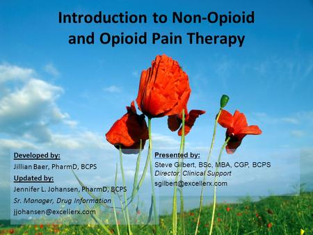 Introduction to Non-Opioid and Opioid Pain Therapy Developed by: Jillian Baer, PharmD, BCPS Updated by: Jennifer L. Johansen, PharmD, BCPS Sr. Manager,