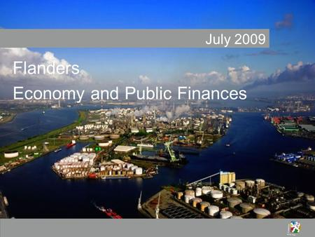 July 2009 Flanders Economy and Public Finances. 2 Agenda I.Summary II.Economy III.Public Finances.