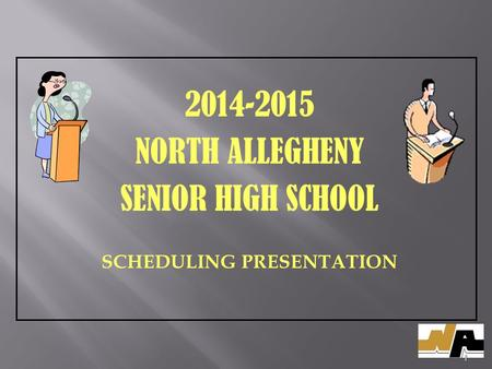 2014-2015 NORTH ALLEGHENY SENIOR HIGH SCHOOL SCHEDULING PRESENTATION 1.