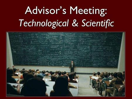 1 Advisors Meeting: Technological & Scientific. 2 Objectives Fill out the registration worksheet. Designate registration locations for tomorrow.