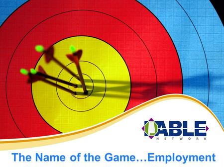 The Name of the Game…Employment. www.AlabamaBLN.org The ABLE website provides resources to: o Post job leads o Recruit from an Applicant Pool of pre-screened.