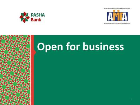 Open for business. Aggregate Capital > USD 230 mln Assets > USD 780 mln Loan portfolio > AZN 380 mln.