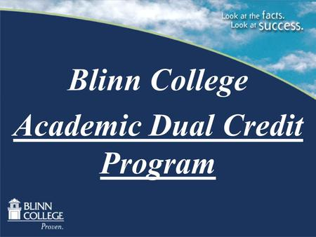 Blinn College Academic Dual Credit Program. What is Academic Dual Credit? Academic Dual Credit allows qualified high school students to earn high school.