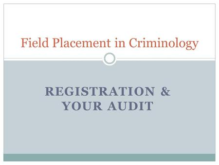 REGISTRATION & YOUR AUDIT Field Placement in Criminology.