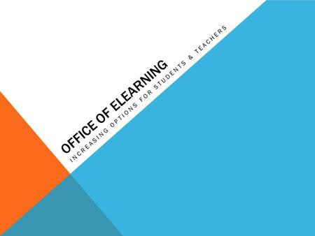 OFFICE OF ELEARNING INCREASING OPTIONS FOR STUDENTS & TEACHERS.