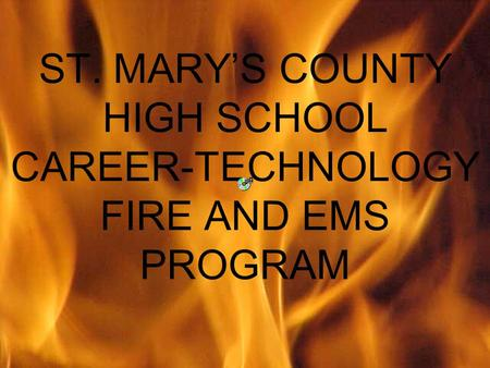 ST. MARYS COUNTY HIGH SCHOOL CAREER-TECHNOLOGY FIRE AND EMS PROGRAM.