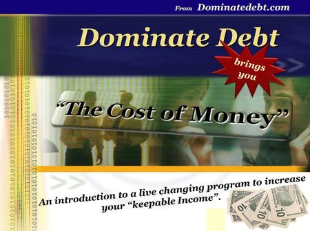 Dominate Debt From Dominatedebt.com An introduction to a live changing program to increase your keepable Income. brings you b r i n g s y o u.