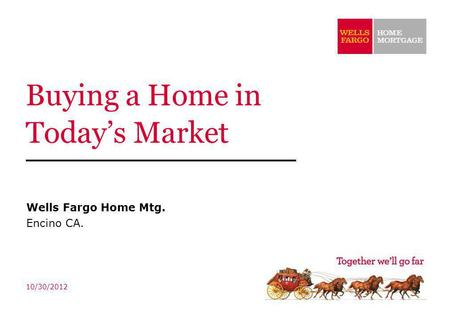 Buying a Home in Todays Market Wells Fargo Home Mtg. Encino CA. 10/30/2012.