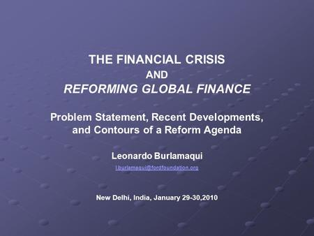 THE FINANCIAL CRISIS AND REFORMING GLOBAL FINANCE Problem Statement, Recent Developments, and Contours of a Reform Agenda Leonardo Burlamaqui