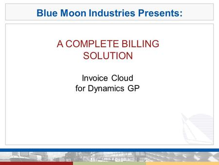 Blue Moon Industries Presents: A COMPLETE BILLING SOLUTION Invoice Cloud for Dynamics GP.