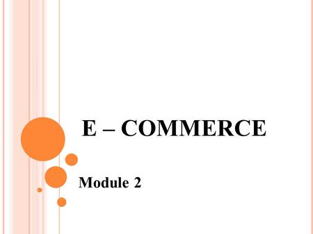 E – COMMERCE Module 2. SYLLABUS MODULE 2: Types of Electronic Payment Systems, Digital Token-Based Electronic Payment Systems, Smart Cards, Credit Cards,