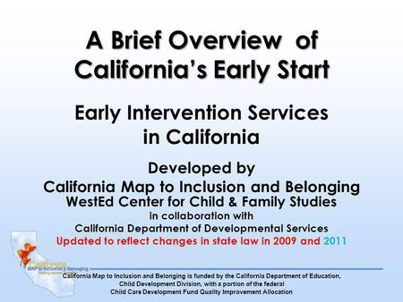 A Brief Overview of Californias Early Start Early Intervention Services in California Developed by California Map to Inclusion and Belonging WestEd Center.
