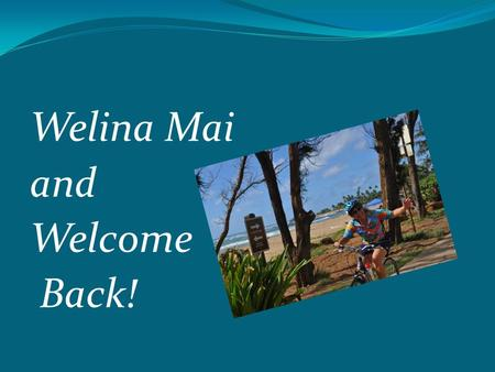 Welina Mai and Welcome Back!. Who are we? Why are we here? The KCC Mission Kauai Community College provides open access education and training in an ethical.