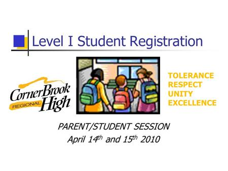 Level I Student Registration PARENT/STUDENT SESSION April 14 th and 15 th 2010 TOLERANCE RESPECT UNITY EXCELLENCE.