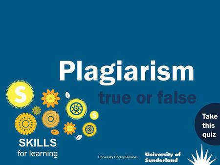 University Library Services Plagiarism Take this quiz.