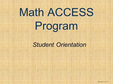 Math ACCESS Program Student Orientation Revised 7/17/12.