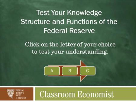 ABC. Question 1 The structure of the Federal Reserve includes: 12 district banks, 24 branches, the Board of Governors, and the FOMC A 24 district banks.