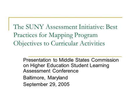 The SUNY Assessment Initiative: Best Practices for Mapping Program Objectives to Curricular Activities Presentation to Middle States Commission on Higher.