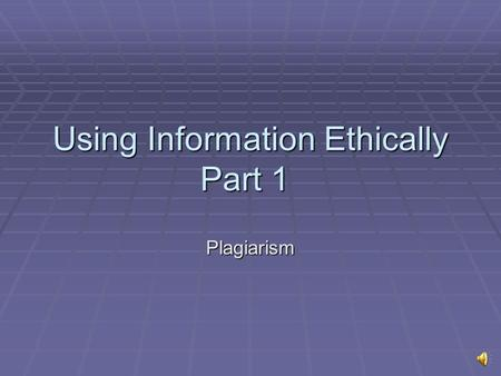 Using Information Ethically Part 1 Plagiarism Plagiarism Objectives Locate the University's policies on Academic Integrity Locate the University's policies.