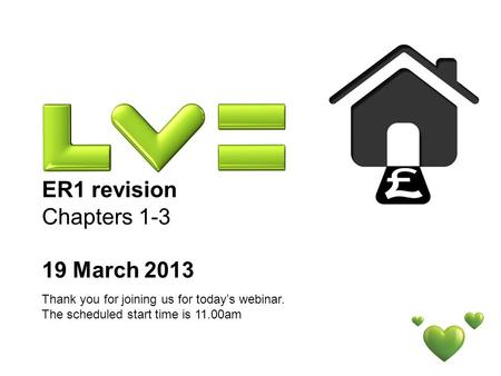 ER1 revision Chapters 1-3 19 March 2013 Thank you for joining us for todays webinar. The scheduled start time is 11.00am.