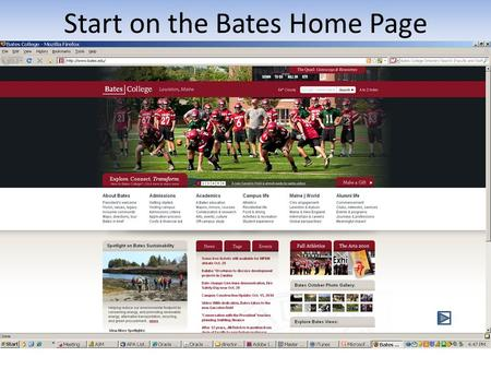 Start on the Bates Home Page. First Click the Quad and then Garnet Gateway.
