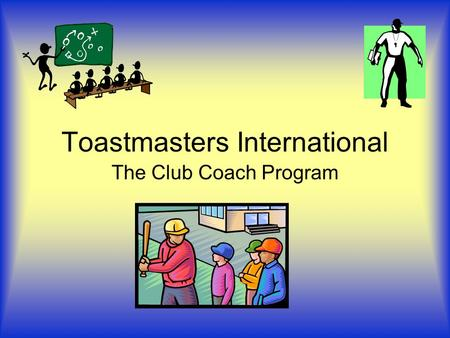 Toastmasters International The Club Coach Program.