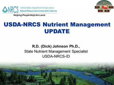 United States Department of Agriculture Natural Resources Conservation Service Helping People Help the Land. R.D. (Dick) Johnson Ph.D., State Nutrient.