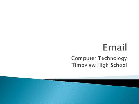 Computer Technology Timpview High School. E-mail Email is inexpensive and easy to use and track Spam – emails sent in bulk to many peoples email accounts;