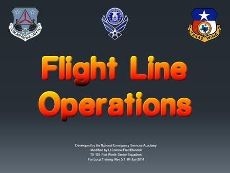 Developed by the National Emergency Services Academy Modified by Lt Colonel Fred Blundell TX-129 Fort Worth Senior Squadron For Local Training Rev 5.1.