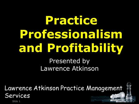 Practice Professionalism and Profitability Presented by Lawrence Atkinson Slide 1 Lawrence Atkinson Practice Management Services.