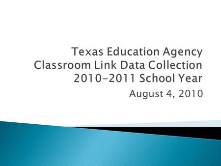 August 4, 2010. The following PEIMS reporting changes have been made to the 2010-2011 PEIMS Collection in order to collect the Classroom Link information.