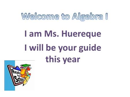 I am Ms. Huereque I will be your guide this year.