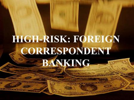 HIGH-RISK: FOREIGN CORRESPONDENT BANKING. 1/2004Anti-Money Laundering 2 OBJECTIVES Define Foreign Correspondent Banking Understand Potential and Unique.