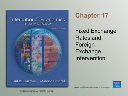 Slides prepared by Thomas Bishop Chapter 17 Fixed Exchange Rates and Foreign Exchange Intervention.