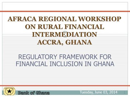 Tuesday, June 03, 2014 1 AFRACA REGIONAL WORKSHOP ON RURAL FINANCIAL INTERMEDIATION ACCRA, GHANA AFRACA REGIONAL WORKSHOP ON RURAL FINANCIAL INTERMEDIATION.